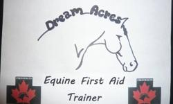 DREAM ACRES Equine First Aid is offering an intensive Equi-Health Canada Equine Emergency First Aid Course. Please contact Joanne at 780-266-0156. Group and individual classes available. Serving Edmonton and all surrounding areas.